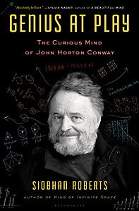 Genius At Play: The Curious Mathematical Mind Of John Horton Conway by Siobhan Roberts